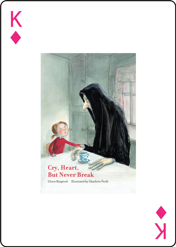 Cry, Heart, But Never Break by Glenn Ringtved, Illustrated by Charlotte Pardi