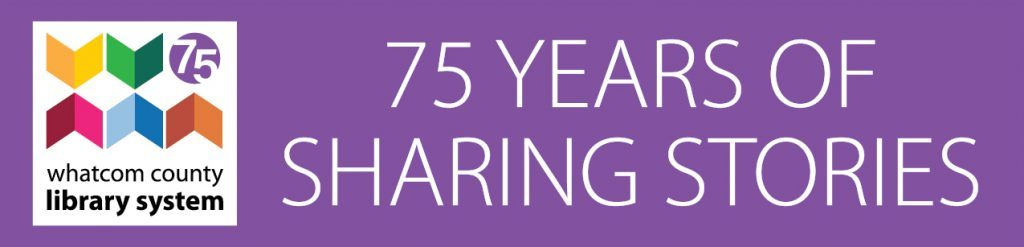 Whatcom County Library System 75 years of sharing stories banner