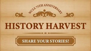 W.C.L.S 75th Anniversary History Harvest. Share your Stories.