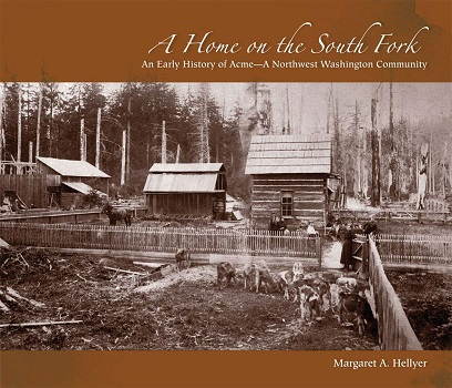 A Home on the South Fork: An Early History of Acme by Margaret A. Hellyer