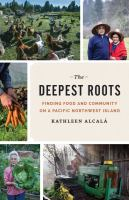 The Deepest Roots: Finding Food and Community on A Pacific Northwest Island by Kathleen Alcalá