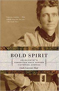 Bold Spirit: Helga Estby's Forgotten Walk Across Victorian America by Hunt, Linda