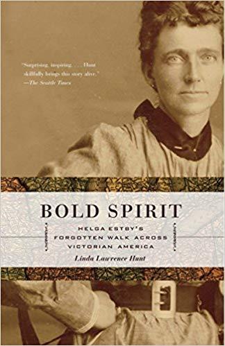 Bold Spirit Helga Estby's Forgotten Walk Across Victorian America by Hunt, Linda