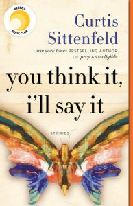 You Think It, I'll Say It Stories by Sittenfeld, Curtis