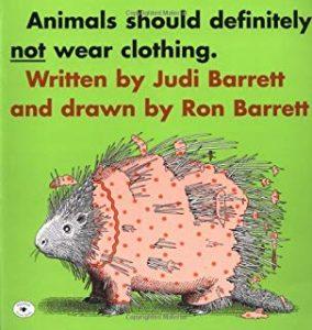 Animals should definitely not wear clothing. Written by Judi Barrett and drawn by Ron Barrett