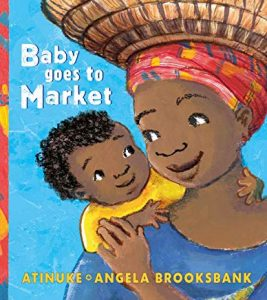 Baby goes to Market by Atinuke and Angela Brooksbank