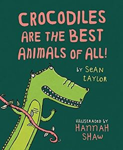 Crocodiles are the Best Animals of All by Sean Taylor illustrated by Hannah Shaw