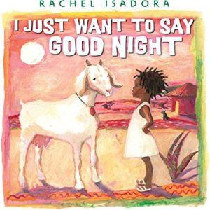 I Just Want To Say Goodnight by Rachel Isadora