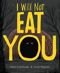 I Will Not Eat You by Adam Lehrhaupt and Scott Magoon