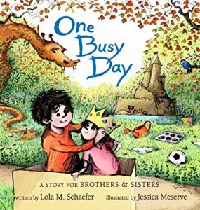 One Busy Day: A Story For Brothers & Sisters written by Lola M. Schaefer illustrated by Jessica Meserve