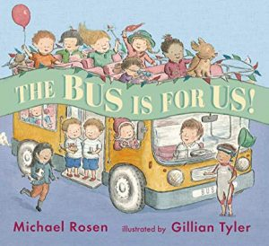 The Bus Is For Us! by Michael Rosen Illustrated by Gillian Tyler