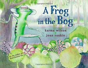A Frog in the Bog by Karma Wilson and Joan Rankin
