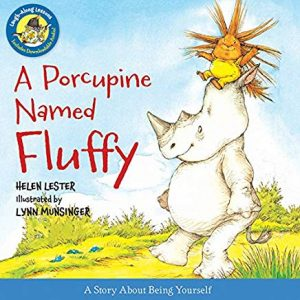 A Porcupine Named Fluffy by Helen Lester Illustrated by Lynn Munsinger