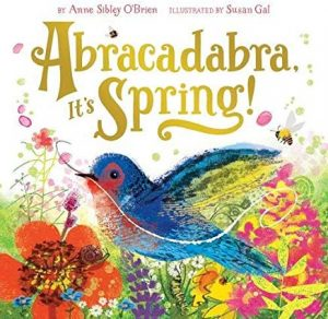 Abracadabra, It's Spring! by Anne Sibley O'Brien Illustrated by Susan Gal
