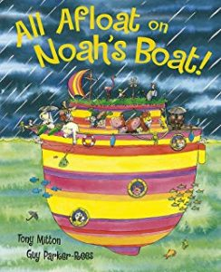 All Afloat on Noah's Boat! by Tony Mitton Illustrated by Guy Parker-Rees