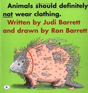 Animals Should Definitely Not Wear Clothing by Judi Barrett Illustrated by Ron Barrett