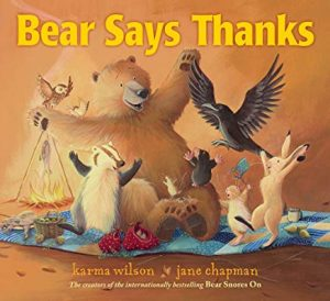 Bear Says Thanks by Karma Wilson and Jane Chapman