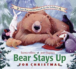 Bear Stays Up for Christmas by Karma Wilson and Jane Chapman