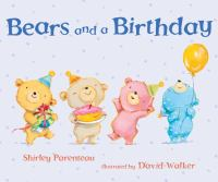 Bears and a Birthday by Shirley Parenteau Illustrated by David M. Walker