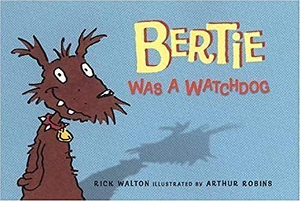 Bertie Was a Watchdog by Rick Walton Illustrated by Arthur Robins