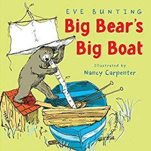 Big Bear's Big Boat by Eve Bunting Illustrated by Nancy Carpenter