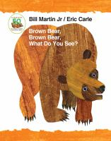 Brown Bear, Brown Bear, What Do You See? by Bill Martin Jr Illustrated by Eric Carle