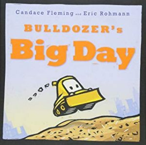 Bulldozer's Big Day by Candace Fleming and Eric Rohmann