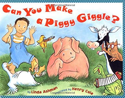 Can You Make a Piggy Giggle? by Linda Ashman Illustrated by Henry Cole