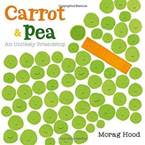 Carrot & Pea An Unlikely Friendship by Morag Hood