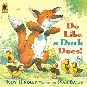Do Like a Duck Does by Judy Hindley Illustrated by Ivan Bates