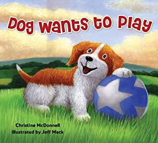 Dog Wants to Play by Christine McDonnell Illustrated by Jeff Mack