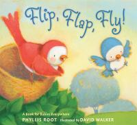 Flip, Flap, Fly! by Phyllis Root Illustrated by David Walker