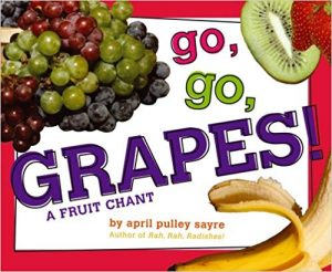 Go, Go, Grapes! A Fruit Chant by April Pulley Sayre
