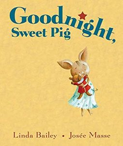 Goodnight, Sweet Pig by Linda Bailey and Josee Masse