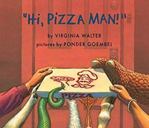 Hi, Pizza Man! by Virginia Walter Illustrated by Ponder Goembel