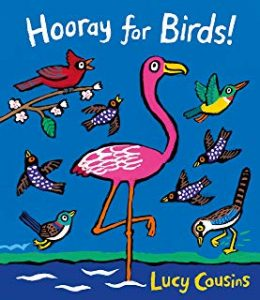 Hooray for Birds! by Lucy Cousins