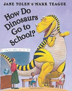 How Do Dinosaurs Go to School? by Jane Yolen and Mark Teague