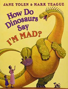 How Do Dinosaurs Say I'M MAD? by Jane Yolen and Mark Teague