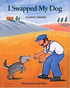I Swapped My Dog by Harriet Ziefert Illustrated by Emily Bolam
