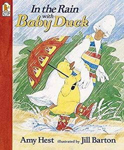 In the Rain with Baby Duck by Amy Hest Illustrated by Jill Barton