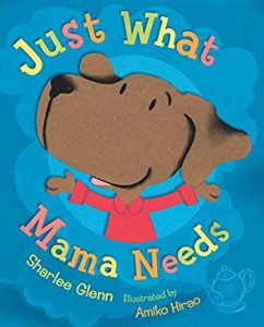 Just What Mama Needs by Sharlee Glenn Illustrated by Amiko Hirao