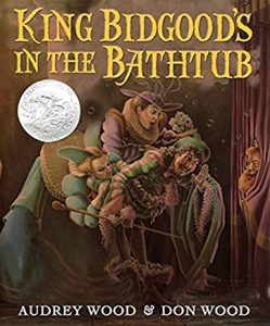 King Bidgood's in the Bathtub by Audrey Wood & Don Wood