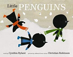 Little Penguins by Cynthia Rylant Illustrated by Christian Robinson