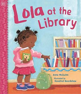 Lola at the Library by Anna McQuinn Illustrated by Rosalind Beardshaw