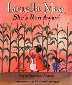 Louella Mae, She's Run away! by Karen Beaumont Alarcon Illustrated by Rosanne Litzinger
