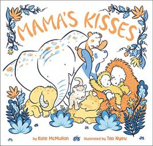 Mama's Kisses by Kate McMullan Illustrated by Tao Nyeu