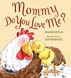 Mommy, Do You Love Me? by Jeanne Willis Illustrated by Jan Fearnley