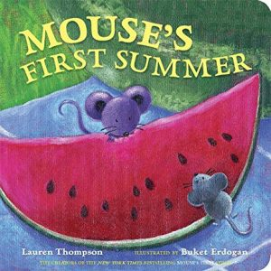 Mouse's First Summer by Lauren Thompson Illustrated by Buket Erdogan