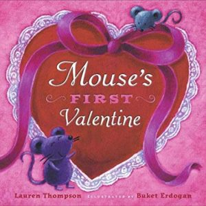Mouse's First Valentine by Lauren Thompson Illustrated by Buket Erdogan