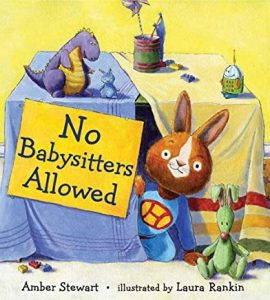 No Babysitters Allowed by Amber Stewart Illustrated by Laura Rankin